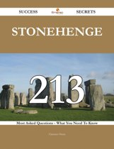 Stonehenge 213 Success Secrets - 213 Most Asked Questions On Stonehenge - What You Need To Know