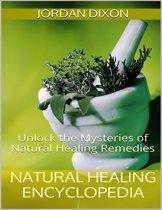 Natural Healing Encyclopedia: Unlock the Mysteries of Natural Healing Remedies