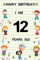 Happy Birthday! I am 12 Years Old: Cute Birthday Journal for Kids, Girls and Teens, 100 Pages 6 x 9 inch Notebook for Writing and Creative Use