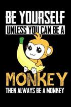 Be Yourself Unless You Can Be A Monkey Then Always Be A Monkey