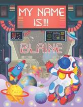 My Name is Blaine: Personalized Primary Tracing Book / Learning How to Write Their Name / Practice Paper Designed for Kids in Preschool a