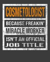 Cosmetologist Because Freakin' Miracle Worker Is Not An Official Job Title: 2020 Calendar Day to Day Planner Dated Journal Notebook Diary 8'' x 10'' 110