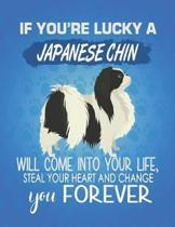 If You're Lucky A Japanese Chin Will Come Into Your Life, Steal Your Heart And Change You Forever