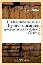 L'Histoire Ancienne Mise � La Port�e Des Enfants Avec Questionnaires 38e �dition.