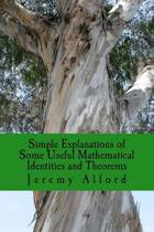 Simple Explanations of Some Useful Mathematical Identities and Theorems