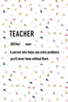 Teacher a Person Who Helps You Solve Problems You'd Never Have Without Them