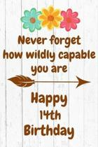 Never Forget How Wildly Capable You Are Happy 14th Birthday: Cute Encouragement 14th Birthday Card Quote Pun Journal / Notebook / Diary / Greetings /