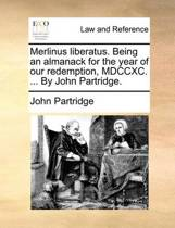 Merlinus Liberatus. Being an Almanack for the Year of Our Redemption, MDCCXC. ... by John Partridge