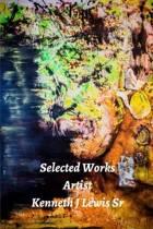 Selected Works Artist Kenneth J Lewis Sr Paperback