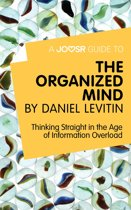 A Joosr Guide to… The Organized Mind by Daniel Levitin: Thinking Straight in the Age of Information Overload