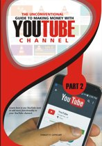 The Unconventional Guide to Making Money with YouTube Channel.