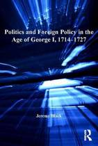 Politics and Foreign Policy in the Age of George I, 1714–1727