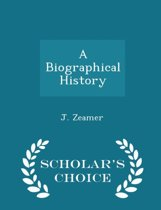 A Biographical History - Scholar's Choice Edition