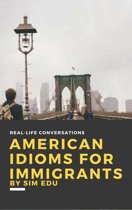 American Idioms for Immigrants (First Edition)
