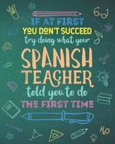 If At First You Don't Succeed Try Doing What Your Spanish Teacher Told You To Do The First Time: College Ruled Lined Notebook and Appreciation Gift fo