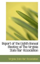 Report of the Eighth Annual Meeting of the Virginia State Bar Association