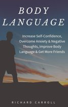 Body Language: Increase Self-Confidence, Overcome Anxiety & Negative Thoughts, Improve Body Language & Get More Friends