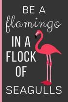 Be A Flamingo In a Flock Of Seagulls: Flamingo Gifts: Funny Novelty Lined Notebook / Journal To Write In (6 x 9)