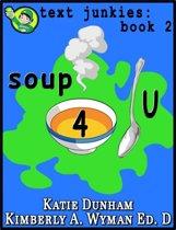Soup 4 U: Text Junkies Book 2