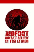 Bigfoot Doesn't Believe in You Either