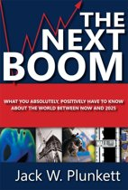 The Next Boom: What You Absolutely Positively Have to Know About the World Between Now and 2025