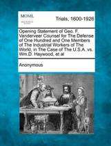 Opening Statement of Geo. F. Vanderveer Counsel for the Defense of One Hundred and One Members of the Industrial Workers of the World, in the Case of the U.S.A. vs. Wm.D. Haywood, et al