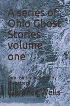 A series of Ohio Ghost Stories volume one: Two Gothic Ghost Story Adventures