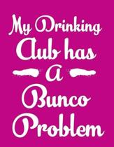 My Drinking Club Has A Bunco Problem: 120 Bunco score sheets for record keeping