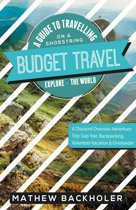 Omslag van 'Budget Travel, a Guide to Travelling on a Shoestring, Explore the World, a Discount Overseas Adventure Trip'
