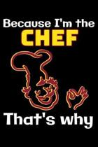 Because I'm the Chef that's why