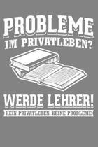 Probleme im Privatleben? Werde Lehrer Kein Privatleben Keine Probleme: Liniertes DinA 5 Notizbuch f�r Lehrerinnen und Lehrer Notizheft f�r P�dagogen