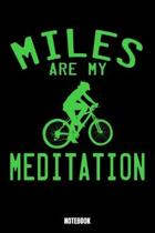 Miles Are My Meditation Notebook: Bike Workout Log Book I Bodybuilding Journal for the Gym I Track your Progress, Cardio and Weight Lifting 6x9 Paperb