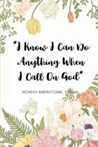 I Know I Can Do anything When I Call On God Women's Inspirational Journal