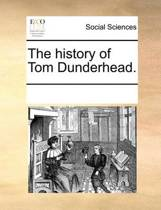 The History of Tom Dunderhead.