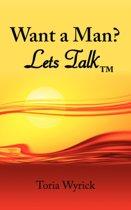 Want a Man? Lets Talk