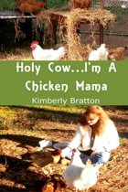 Holy Cow...I'm A Chicken Mama