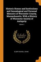 Historic Homes and Institutions and Genealogical and Personal Memoirs of Worcester County, Massachusetts, with a History of Worcester Society of Antiquity; Volume 1