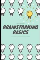 Brainstorming Basics: Easy-to-Use Teaching Tools to Foster Creativity, Encourage Innovation, and Unleash Potential in Every Student