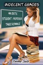 Indecent Grades: An Erotic Student / Professor Taboo Romance