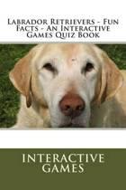Labrador Retrievers - Fun Facts - An Interactive Games Quiz Book