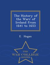 The History of the Warr of Ireland from 1641 to 1653 - War College Series