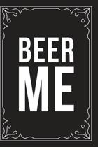 Beer Me: Sarcastic blank lined journal, Funny 6''X9'' gift notebook for Mom, Best Friend, Coworkers. (great alternative to a card