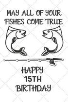 May All Of Your Fishes Come True Happy 15th Birthday: 15 Year Old Birthday Gift Pun Journal / Notebook / Diary / Unique Greeting Card Alternative