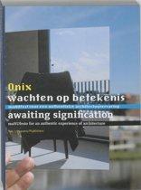 Onix Wachten Op Betekenis / Awaiting Significance
