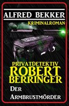 Privatdetektiv Robert Berringer: Der Armbrustmörder