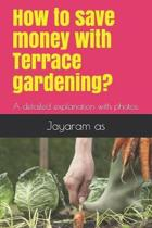 How to save money with Terrace gardening?