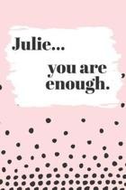 Julie You are Enough