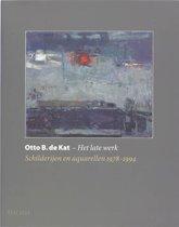 Otto B. de Kat. - Het late werk. Schilderijen en aquarellen 1978-1994
