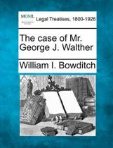 The Case of Mr. George J. Walther