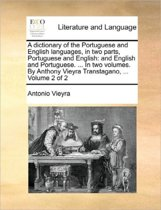 A Dictionary of the Portuguese and English Languages, in Two Parts, Portuguese and English